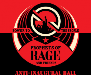 """Prophets of Rage: """"Bad Presidents make for great music."""""""