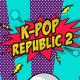 K-POP REPUBLIC 2 happening this month!